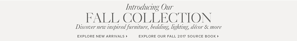 Introducing our Fall Collection. Discover new inspired furniture, bedding & more.